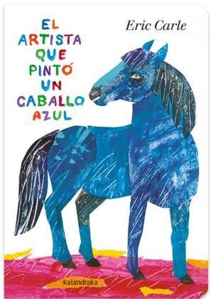EL ARTISTA QUE PINTÓ UN CABALLO AZUL (EDICIÓN ACARTONADA)