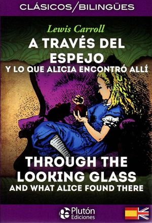 A TRAVÉS DEL ESPEJO Y LO QUE ALICIA ENCONTRÓ ALLÍ / THROUGH THE NLOOKING GLASS AND WHAT ALICE FOUND THERE