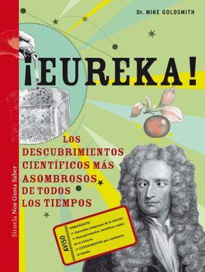 ¡EUREKA! : LOS DESCUBRIMIENTOS CIENTÍFICOS MÁS ASOMBROSOS DE TODOS LOS TIEMPOS