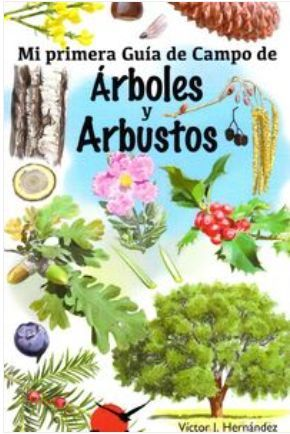 ARBOLES Y ARBUSTOS: MI PRIMERA GUIA DE CAMPO