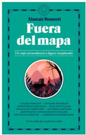 FUERA DEL MAPA - UN VIAJE EXTRAORDINARIO A LUGARES INEXPLORADOS