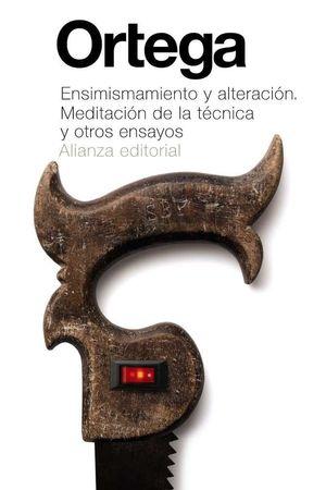 ENSIMISMAMIENTO Y ALTERACION: MEDITACIÓN DE LA TÉCNICA Y OTROS ENSAYOS