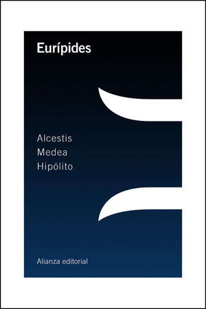 ALCESTIS. MEDEA. HIPÓLITO