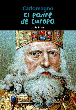 CARLOMAGNO. EL PADRE DE EUROPA
