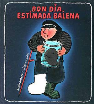 BON DIA, ESTIMADA BALENA