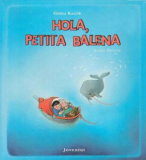HOLA, PETITA BALENA
