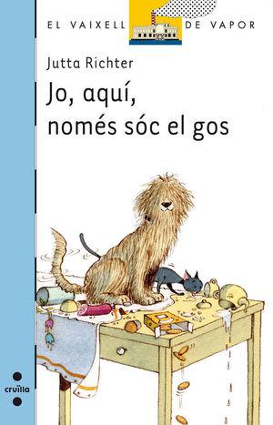 JO, AQUÍ, NOMES SOC EL GOS
