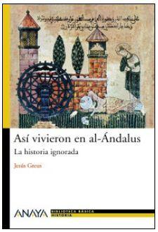 ASÍ VIVIERON EN AL-ÁNDALUS : LA HISTORIA IGNORADA