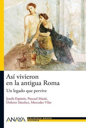 ASÍ VIVIERON EN LA ANTIGUA ROMA: UN LEGADO QUE PERVIVE