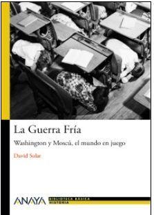 LA GUERRA FRÍA : WASHINGTON Y MOSCÚ, EL MUNDO EN JUEGO