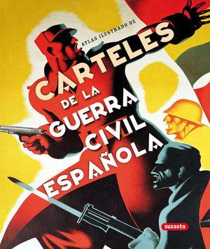 CARTELES DE LA GUERRA CIVIL ESPAÑOLA. ATLAS ILUSTRADO