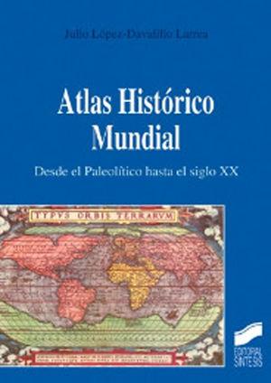 ATLAS HISTÓRICO MUNDIAL: DESDE EL PALEOLÍTICO HASTA EL SIGLO XX