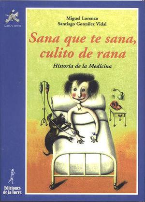 SANA QUE TE SANA, CULITO DE RANA. HISTORIA DE LA MEDICINA.