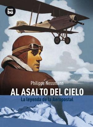 AL ASALTO DEL CIELO: LA LEYENDA DEL AEROPOSTAL