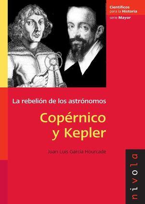 COPÉRNICO Y KEPLER. LA REBELIÓN DE LOS ASTRÓNOMOS
