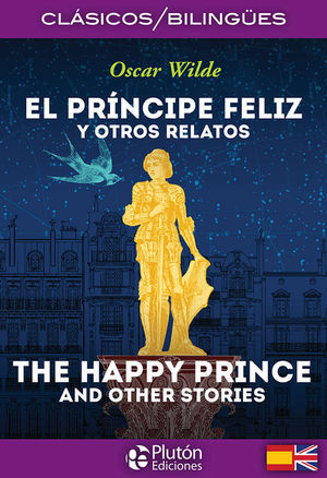 EL PRÍNCIPE FELIZ Y OTROS RELATOS  / THE HAPPY PRINCE AND OTHER STORIES