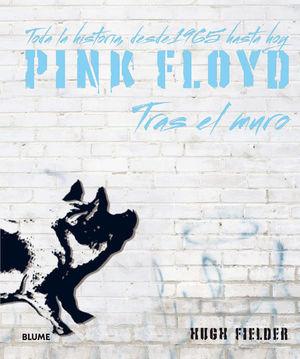 PINK FLOYD, TRAS EL MURO: TODA LA HISTORIA DESDE 1965 HASTA HOY